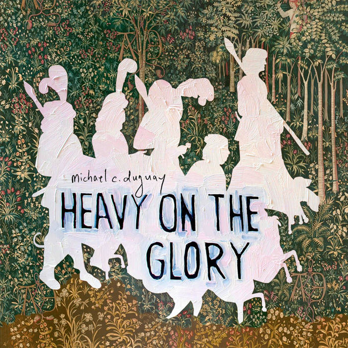http://michaelchristopherduguay.bandcamp.com/album/heavy-on-the-glory